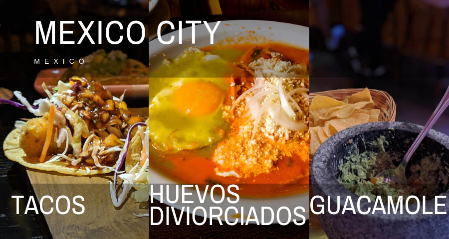 what to eat in mexico city, Mexico